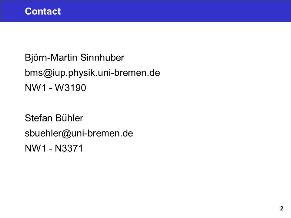 2 Björn-Martin Sinnhuber bms@iup.physik.uni-bremen.de NW1 - W3190 Stefan Bühler sbuehler@uni-bremen.de NW1 - N3371 Contact