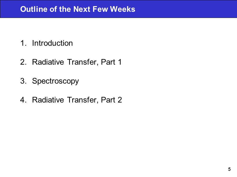5 Outline of the Next Few Weeks 1.Introduction 2.Radiative Transfer, Part 1 3.Spectroscopy 4.Radiative Transfer, Part 2