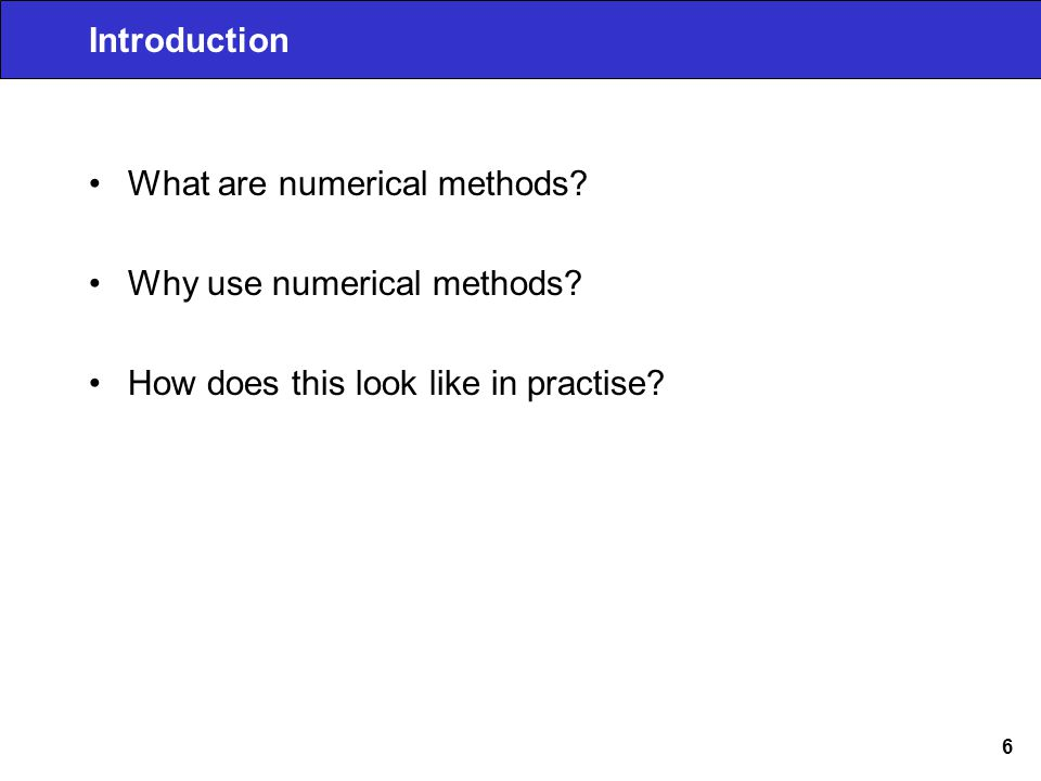 6 Introduction What are numerical methods. Why use numerical methods.