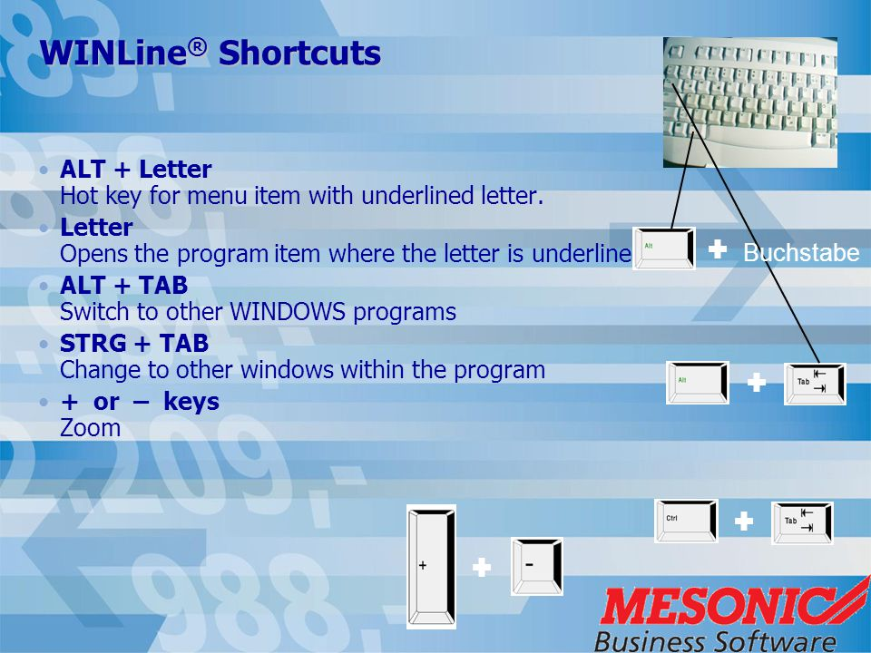 WINLine ® Shortcuts ALT + Letter Hot key for menu item with underlined letter.