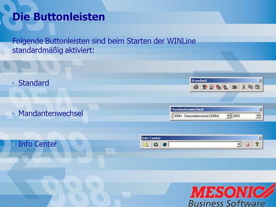 Die Buttonleisten Standard Mandantenwechsel Info Center Folgende Buttonleisten sind beim Starten der WINLine standardmäßig aktiviert: