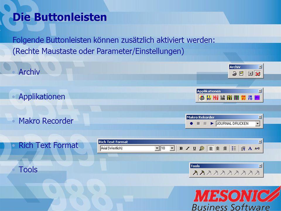 Die Buttonleisten Archiv Applikationen Makro Recorder Rich Text Format Tools Folgende Buttonleisten können zusätzlich aktiviert werden: (Rechte Mausta