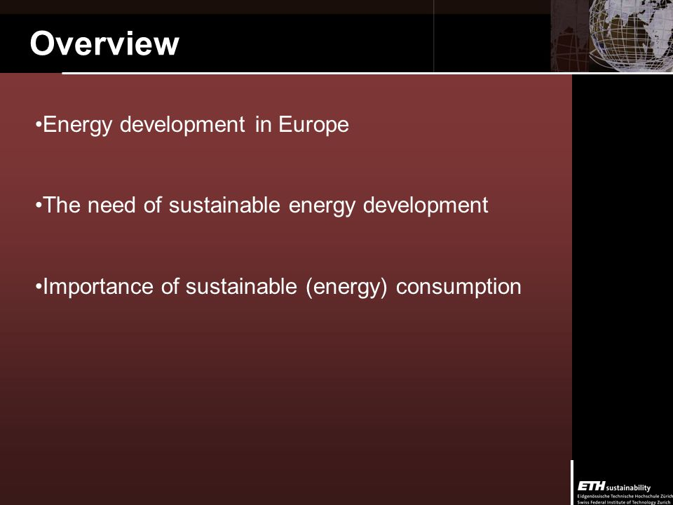 Overview Energy development in Europe The need of sustainable energy development Importance of sustainable (energy) consumption