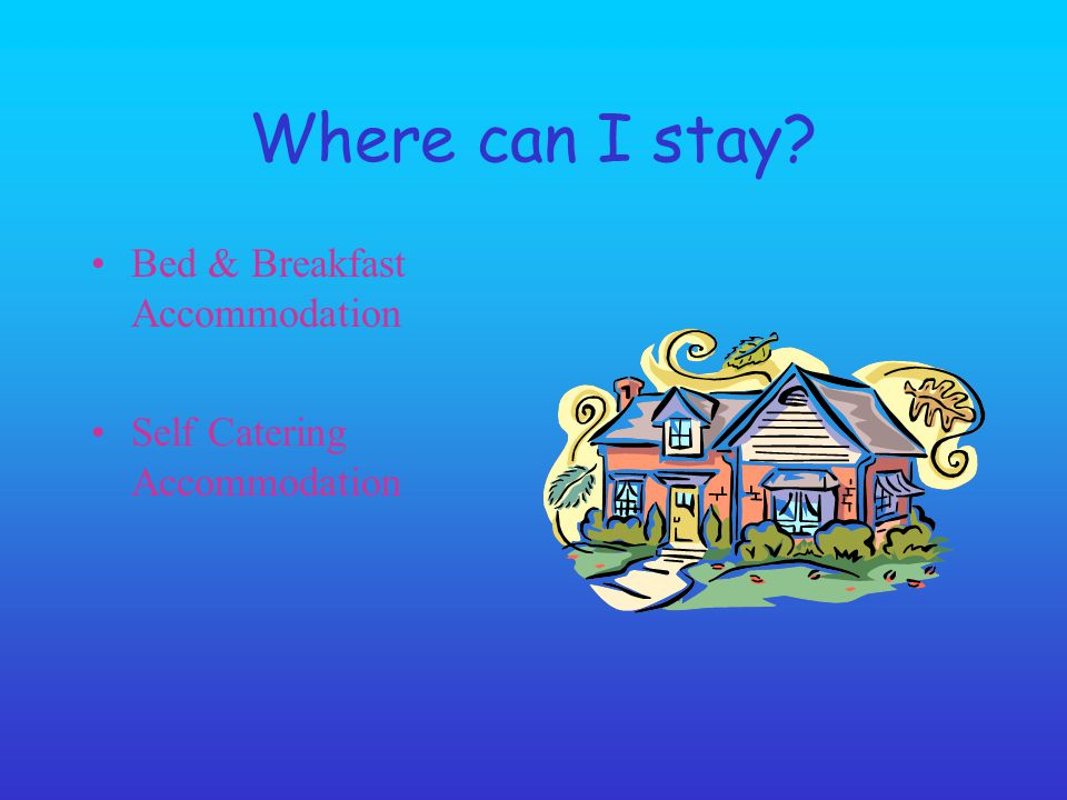 Where can I stay? Bed & Breakfast Accommodation Self Catering Accommodation