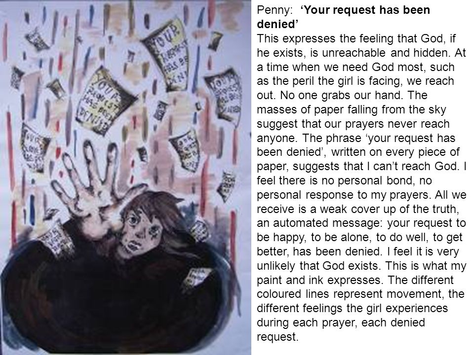 Penny: Your request has been denied This expresses the feeling that God, if he exists, is unreachable and hidden. At a time when we need God most, suc