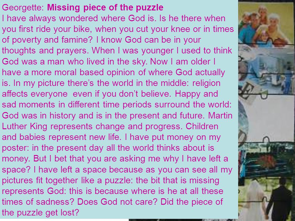 Georgette: Missing piece of the puzzle I have always wondered where God is. Is he there when you first ride your bike, when you cut your knee or in ti