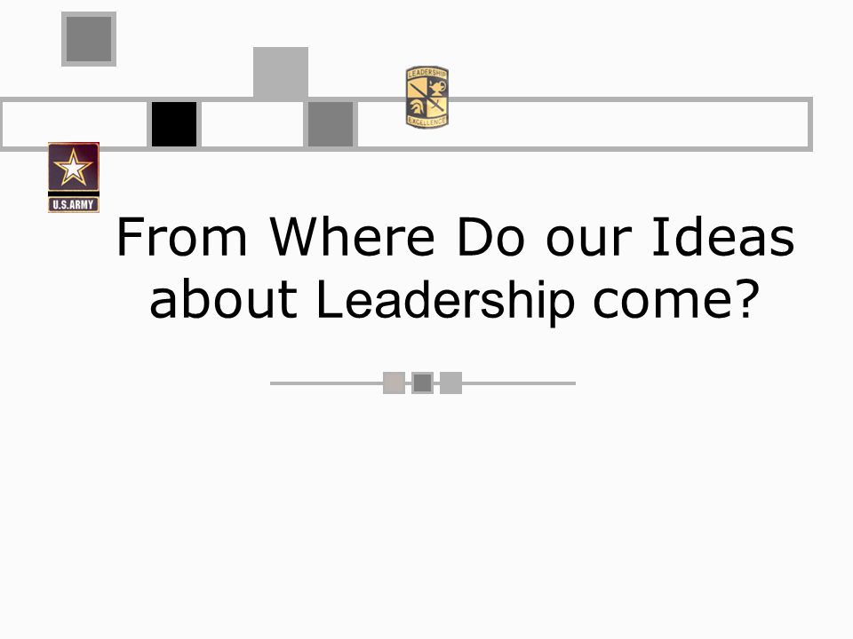 From Where Do our Ideas about Leadership come