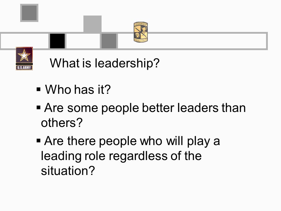 What is leadership. Who has it. Are some people better leaders than others.