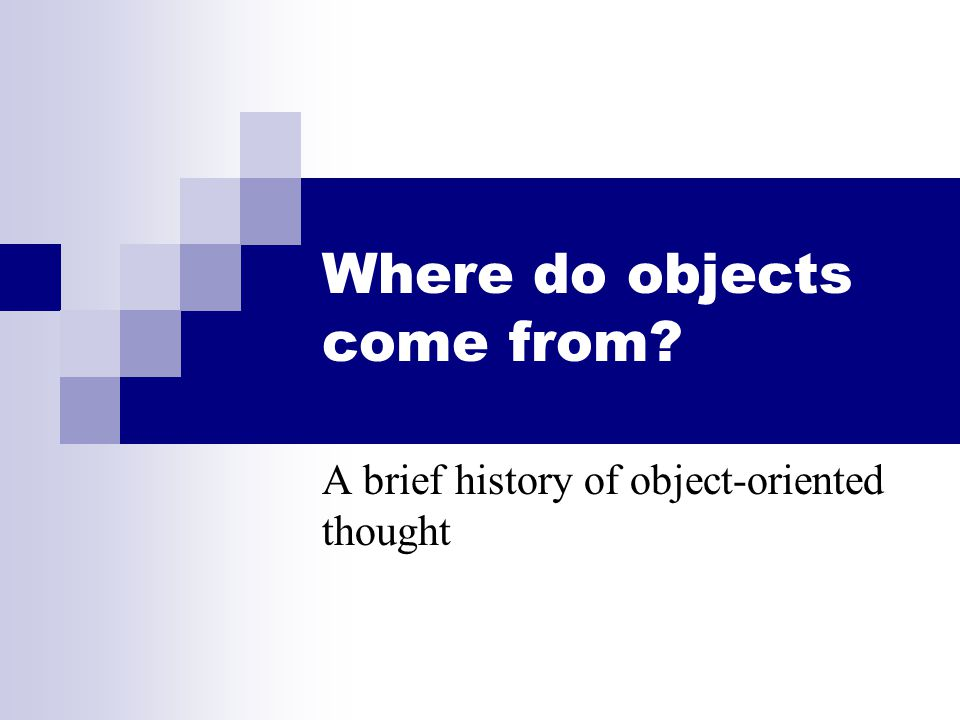 Where do objects come from A brief history of object-oriented thought