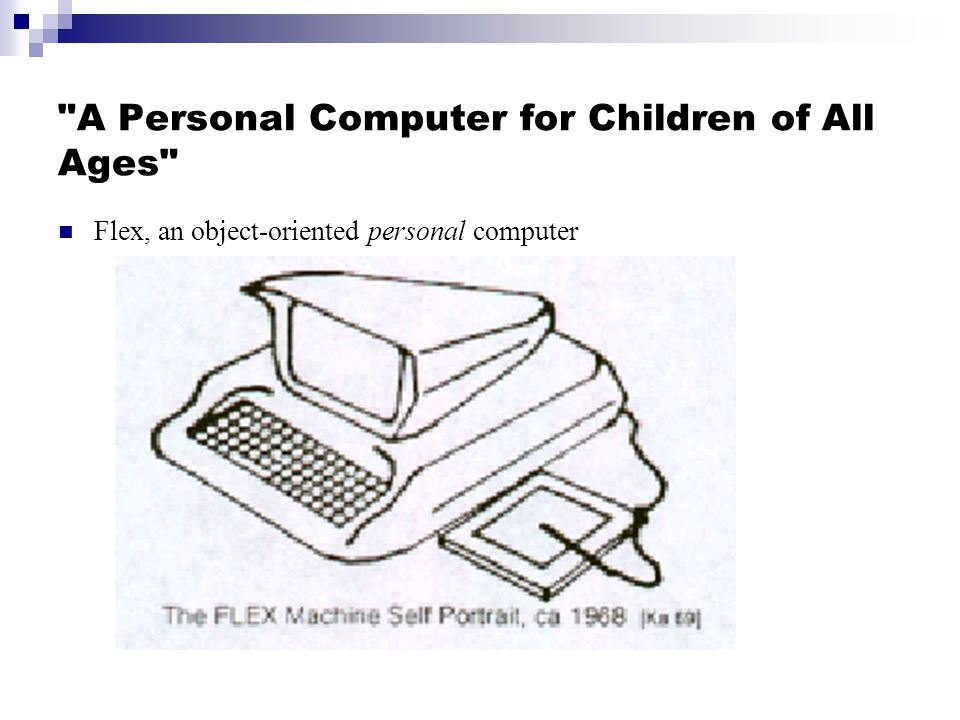 A Personal Computer for Children of All Ages Flex, an object-oriented personal computer