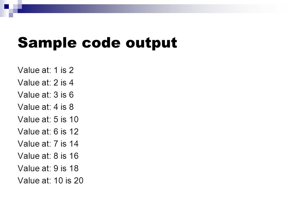 Sample code output Value at: 1 is 2 Value at: 2 is 4 Value at: 3 is 6 Value at: 4 is 8 Value at: 5 is 10 Value at: 6 is 12 Value at: 7 is 14 Value at: