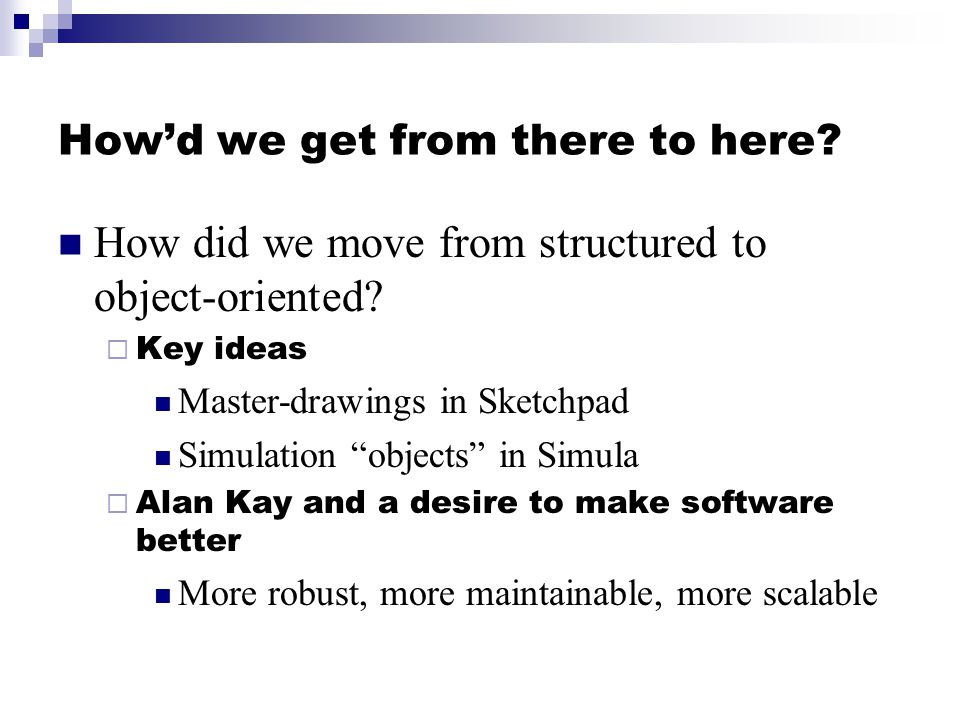Howd we get from there to here. How did we move from structured to object-oriented.
