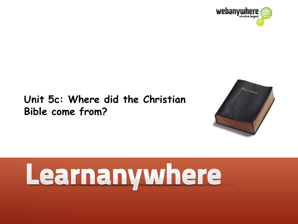 Unit 5c: Where did the Christian Bible come from.What do we know about the Bible.