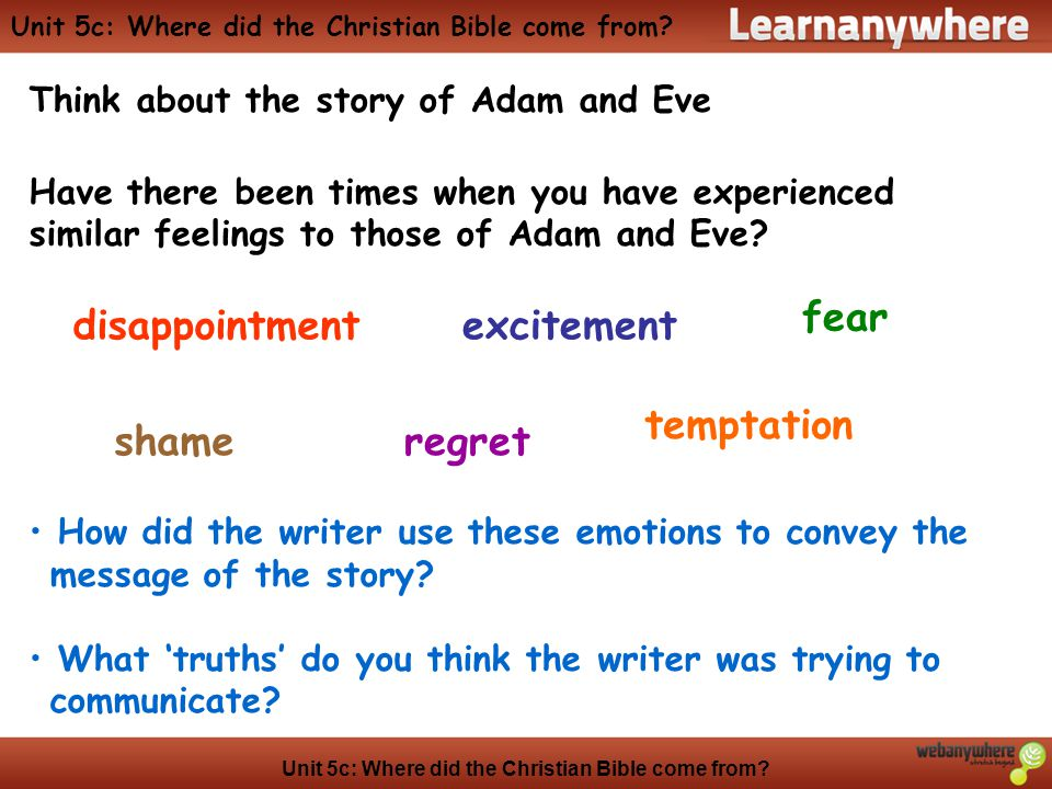Unit 5c: Where did the Christian Bible come from? Think about the story of Adam and Eve Have there been times when you have experienced similar feelin
