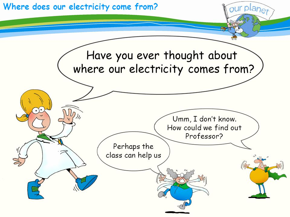Where does our electricity come from. Have you ever thought about where our electricity comes from.