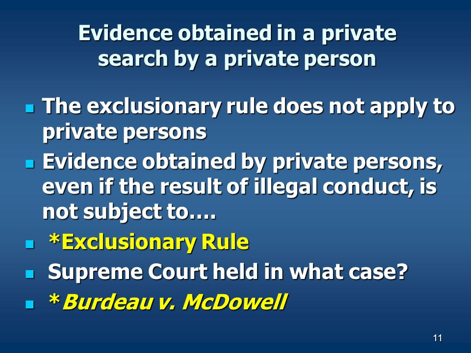 11 Evidence obtained in a private search by a private person The exclusionary rule does not apply to private persons The exclusionary rule does not ap