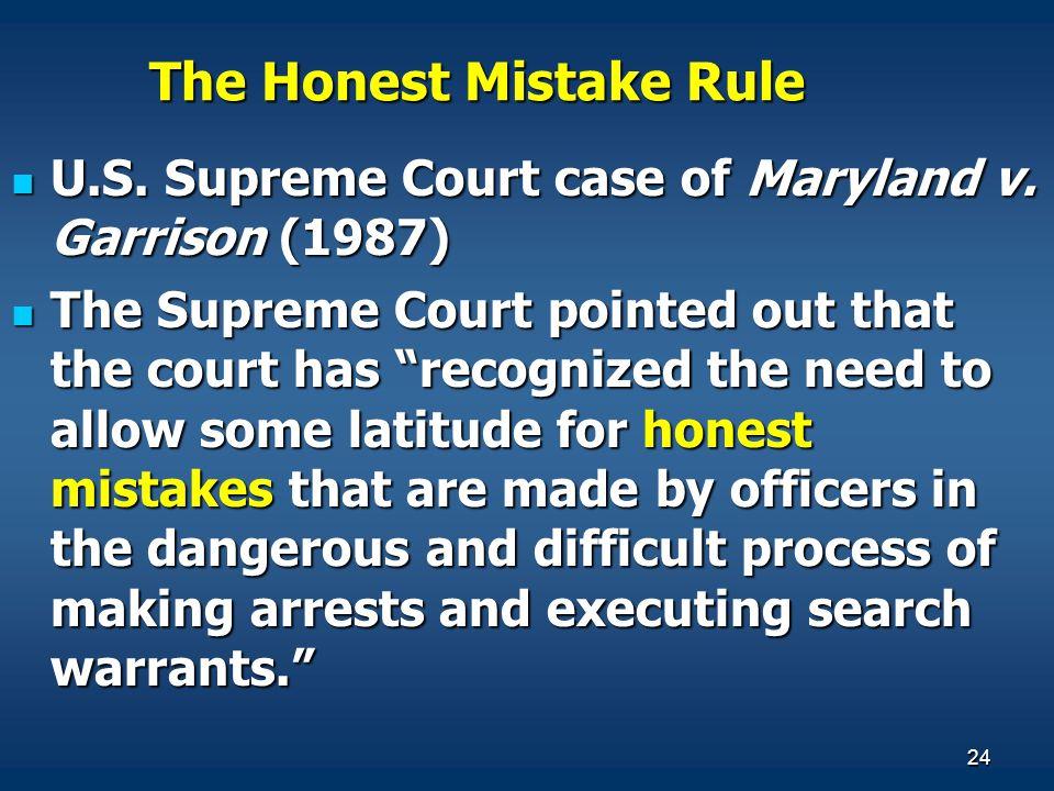 24 The Honest Mistake Rule U.S. Supreme Court case of Maryland v. Garrison (1987) U.S. Supreme Court case of Maryland v. Garrison (1987) The Supreme C