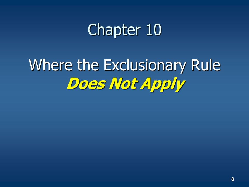 8 Chapter 10 Where the Exclusionary Rule Does Not Apply