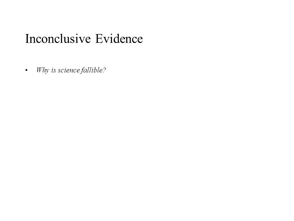 Inconclusive Evidence Why is science fallible?
