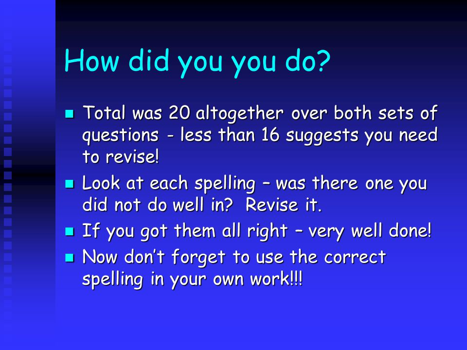 How did you you do? Total was 20 altogether over both sets of questions - less than 16 suggests you need to revise! Total was 20 altogether over both