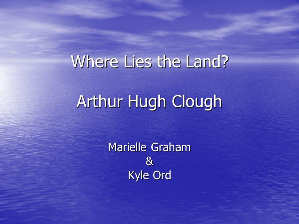 Where Lies the Land Arthur Hugh Clough Marielle Graham & Kyle Ord