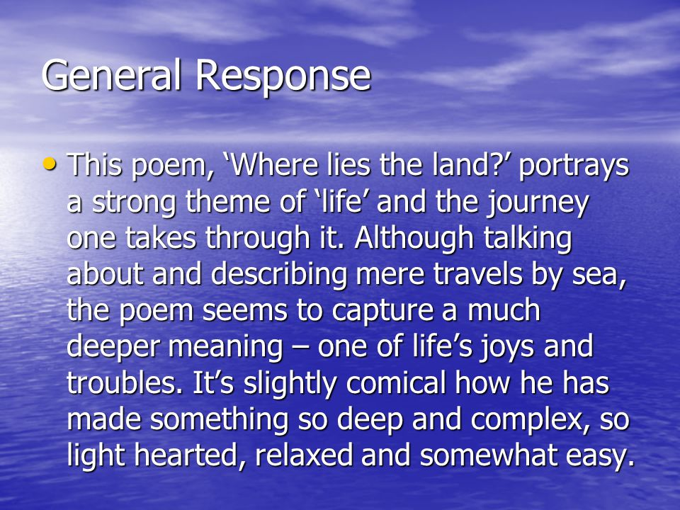 General Response This poem, Where lies the land.
