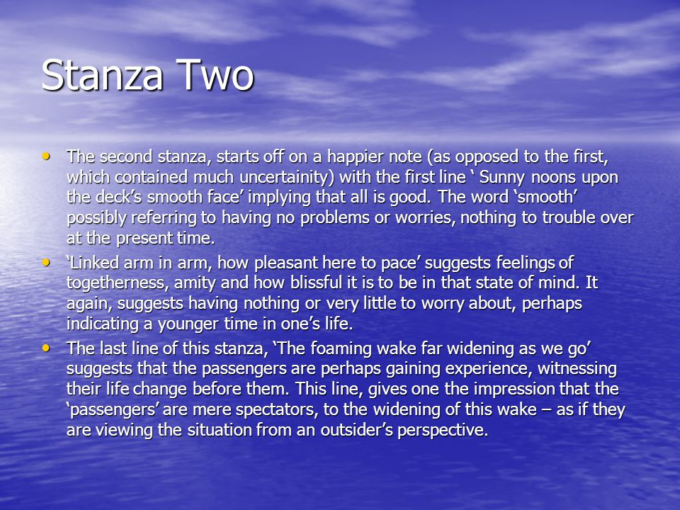 Stanza Three The third stanza shows the struggles one can be faced with in life, by the boat itself hitting hard times – managing its way through storms.
