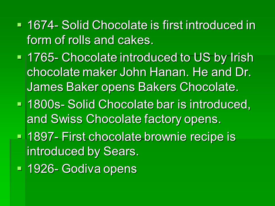 1674- Solid Chocolate is first introduced in form of rolls and cakes. 1674- Solid Chocolate is first introduced in form of rolls and cakes. 1765- Choc