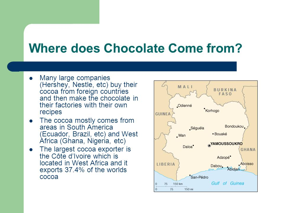 Where does Chocolate Come from? Many large companies (Hershey, Nestle, etc) buy their cocoa from foreign countries and then make the chocolate in thei