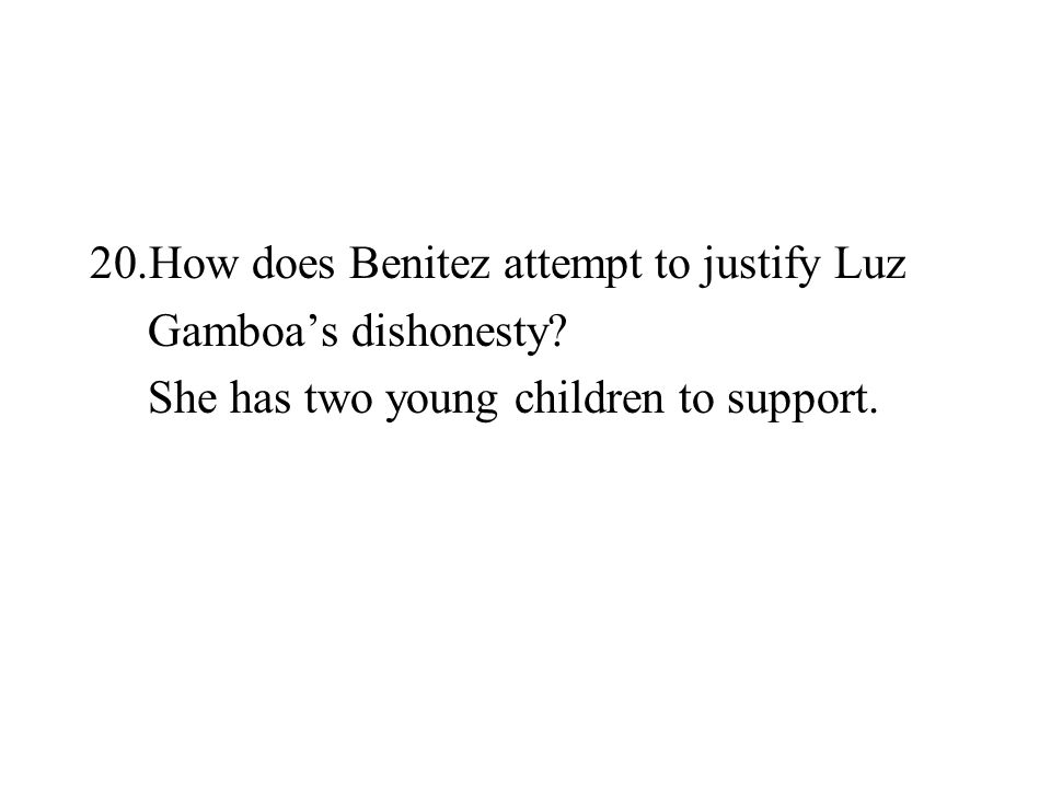 20.How does Benitez attempt to justify Luz Gamboas dishonesty? She has two young children to support.