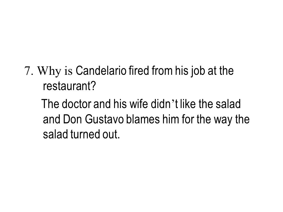 8.Why is it unfair for Don Gustavo to blame Candelario for the way the salad turned out.
