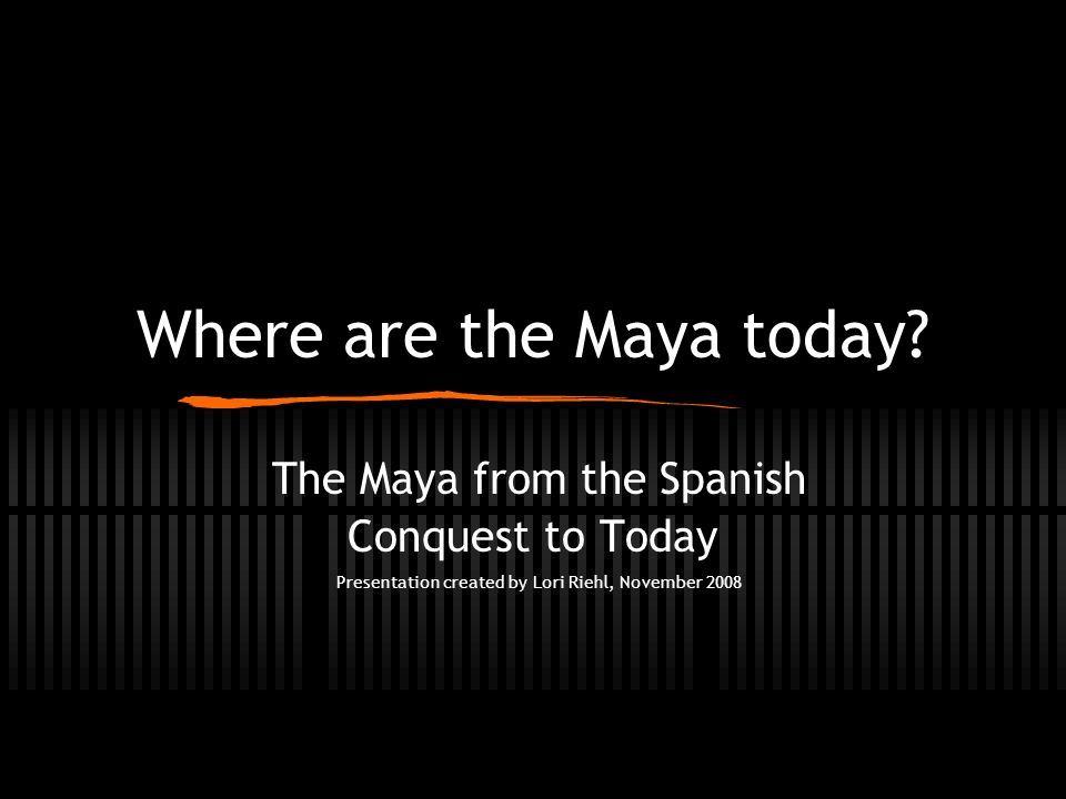 Where are the Maya today.