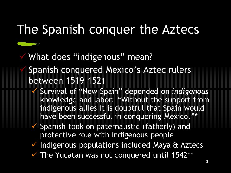 3 The Spanish conquer the Aztecs What does indigenous mean.