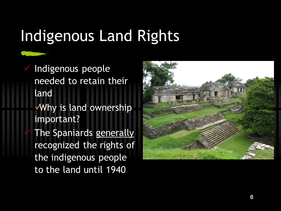 6 Indigenous Land Rights Indigenous people needed to retain their land Why is land ownership important.