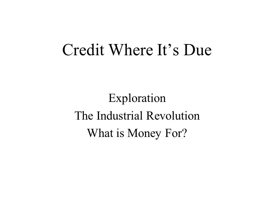 Credit Where Its Due Exploration The Industrial Revolution What is Money For?