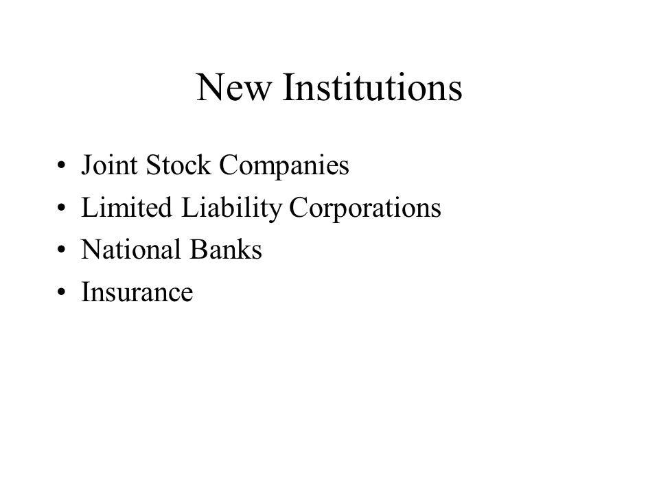 New Institutions Joint Stock Companies Limited Liability Corporations National Banks Insurance
