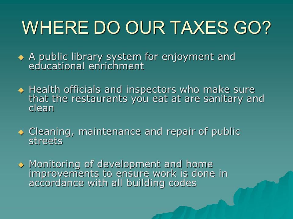 WHERE DO OUR TAXES GO? A public library system for enjoyment and educational enrichment A public library system for enjoyment and educational enrichme