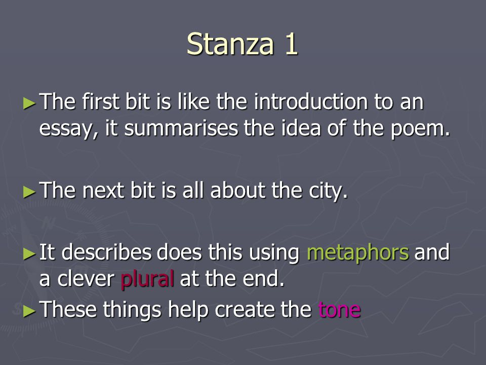 Stanza 1 The first bit is like the introduction to an essay, it summarises the idea of the poem. The first bit is like the introduction to an essay, i