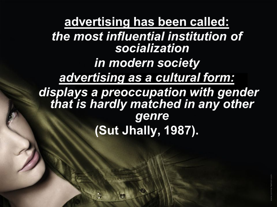 advertising has been called: the most influential institution of socialization in modern society advertising as a cultural form: displays a preoccupat