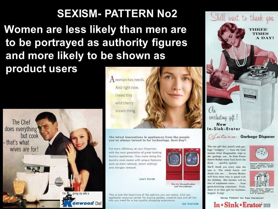 Women are less likely than men are to be portrayed as authority figures and more likely to be shown as product users SEXISM- PATTERN No2