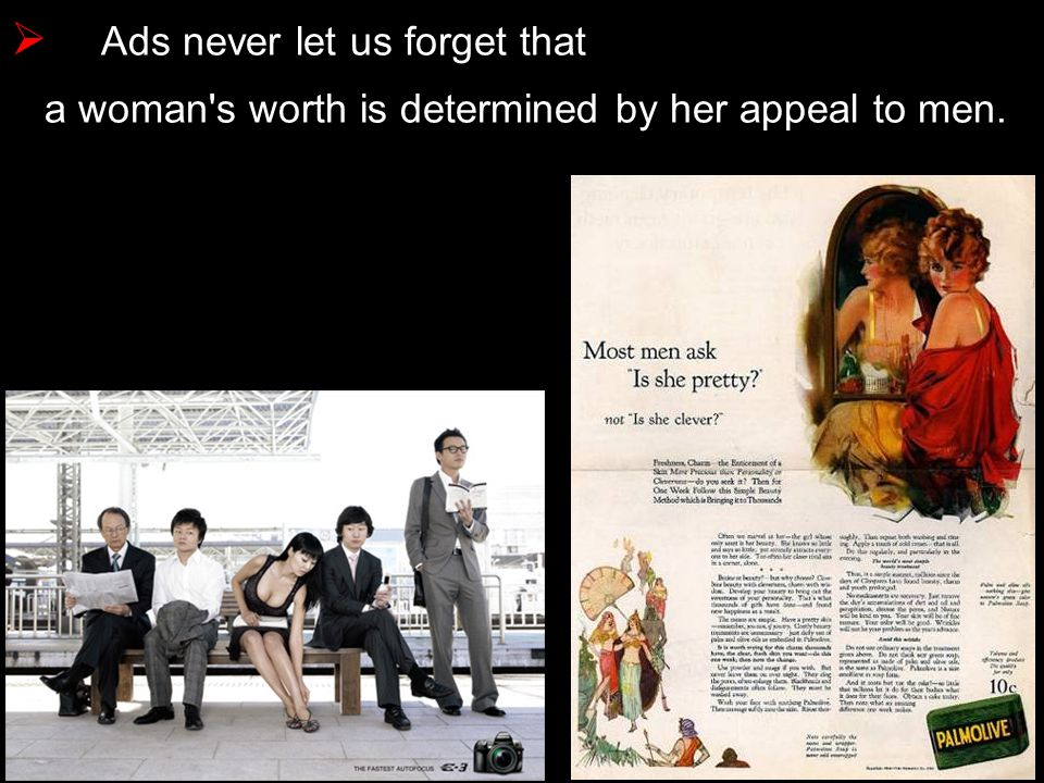 Ads never let us forget that a woman's worth is determined by her appeal to men.