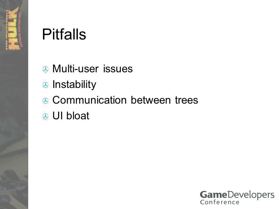 Pitfalls Multi-user issues Instability Communication between trees UI bloat