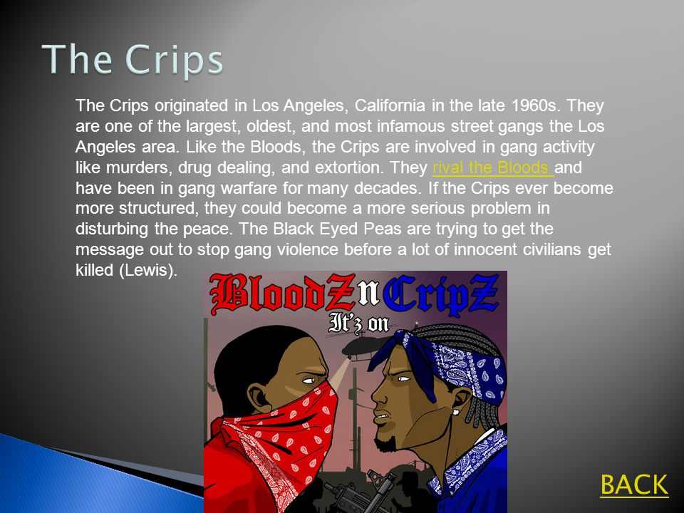 BACK The Crips originated in Los Angeles, California in the late 1960s.