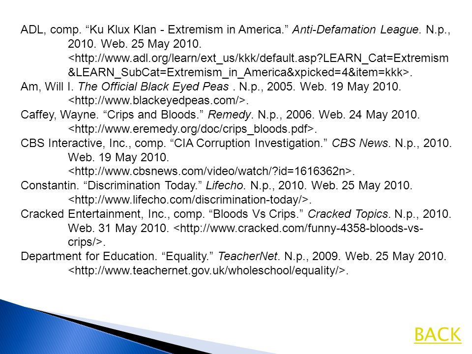BACK ADL, comp. Ku Klux Klan - Extremism in America. Anti-Defamation League. N.p., 2010. Web. 25 May 2010.. Am, Will I. The Official Black Eyed Peas.