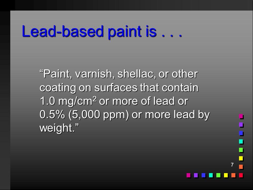 7 Lead-based paint is...