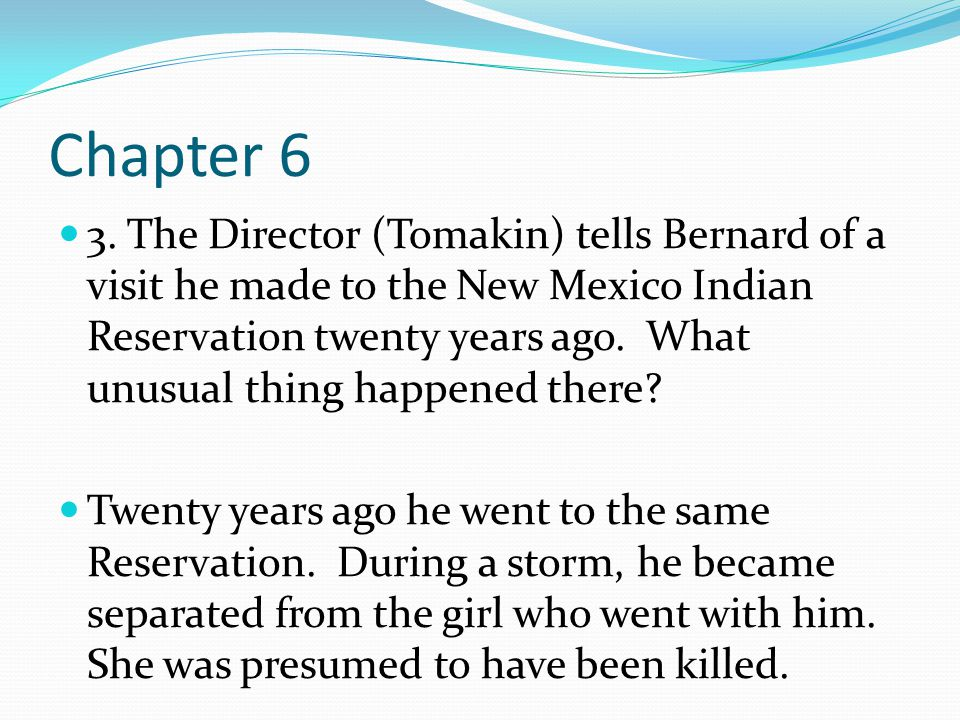 Chapter 6 3. The Director (Tomakin) tells Bernard of a visit he made to the New Mexico Indian Reservation twenty years ago. What unusual thing happene