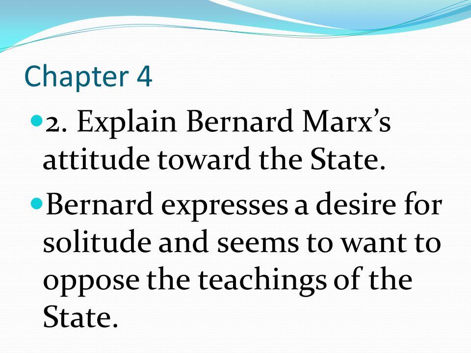 Chapter 4 2. Explain Bernard Marxs attitude toward the State.
