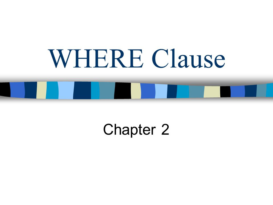 WHERE Clause Chapter 2