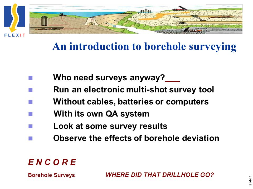 slide 1 An introduction to borehole surveying Who need surveys anyway.