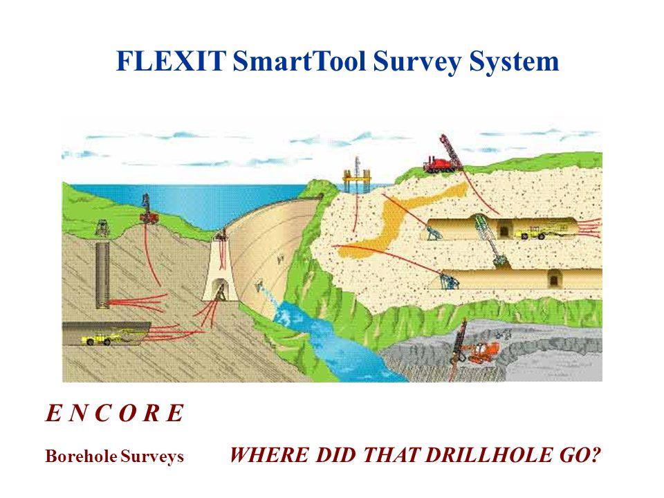 FLEXIT SmartTool Survey System E N C O R E Borehole Surveys E N C O R E Borehole Surveys WHERE DID THAT DRILLHOLE GO?